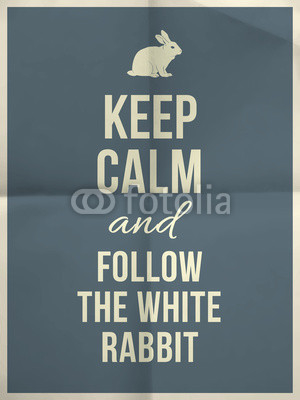 Keep calm and fallow the white rabbit quote on paper texture