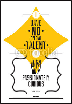 I have no special talent i am only passionately curious. Albert